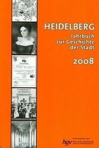 Heidelberg. Jahrbuch zur Geschichte der Stadt - HEIDELBERGER GESCHICHTSVEREIN (Hrsg.)
