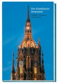 Der Frankfurter Domturm - Stadtbild, Geschichte, Restaurierung