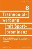 Testimonialwerbung mit Sportprominenz. Eine institutionenökonomische und kommunikationsempirische Analyse