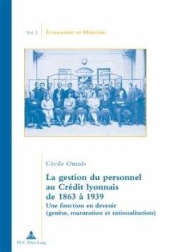 La gestion du personnel au Crédit lyonnais de 1863 à 1939 - Omnès, Cécile