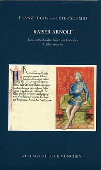 Kaiser Arnolf. Das ostfränkische Reich am Ende des 9. Jahrhunderts