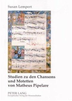 Studien zu den Chansons und Motetten von Matheus Pipelare - Lempert, Susan