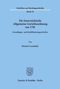 Die österreichische Allgemeine Gerichtsordnung von 1781. - Loschelder, Michael