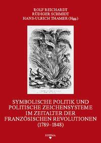 Symbolische Politik und politische Zeichensysteme im Zeitalter der französischen Revolutionen (1789-1848)