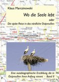 Wo die Seele lebt oder Die späte Reise in das nördliche Ostpreussen