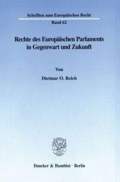 Rechte des Europäischen Parlaments in Gegenwart und Zukunft. - Reich, Dietmar O.