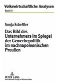 Das Bild des Unternehmers im Spiegel der Gewerbepolitik im nachnapoleonischen Preußen