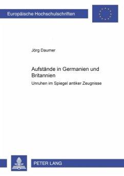 Aufstände in Germanien und Britannien - Daumer, Jörg