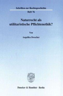 Naturrecht als utilitaristische Pflichtenethik? - Drescher, Angelika