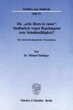 Die ' actio libera in causa': Strafbarkeit wegen Begehungstat trotz Schuldunfähigkeit? - Hettinger, Michael