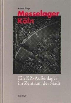Messelager Köln. Ein KZ-Außenlager im Zentrum der Stadt