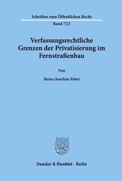 Verfassungsrechtliche Grenzen der Privatisierung im Fernstraßenbau - Pabst, Heinz-Joachim