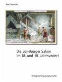 Die Lüneburger Saline im 18. und 19. Jahrhundert