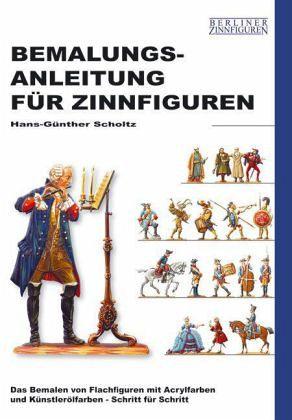 Bemalungsanleitung für Zinnfiguren - Scholtz, Hans-Günther