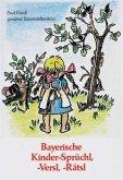Bayerische Kinder-Sprüchl, -Versl, -Rätsl