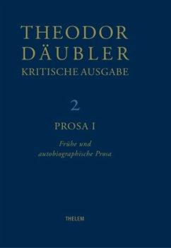 Theodor Däubler - Kritische Ausgabe / Prosa I - Däubler, Theodor