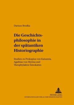 Die Geschichtsphilosophie in der spätantiken Historiographie - Brodka, Dariusz