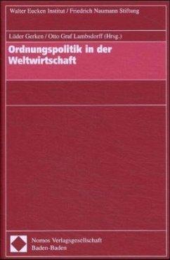 Ordnungspolitik in der Weltwirtschaft - Gerken, Lüder / Lambsdorff, Otto Graf (Hgg.)