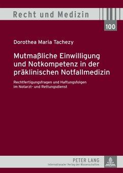 Mutmaßliche Einwilligung und Notkompetenz in der präklinischen Notfallmedizin - Tachezy, Dorothea
