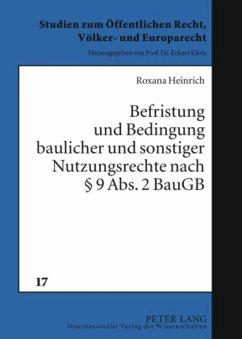 Befristung und Bedingung baulicher und sonstiger Nutzungsrechte nach § 9 Abs. 2 BauGB - Heinrich, Roxana