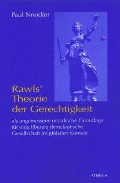 Rawls' Theorie der Gerechtigkeit als angemessene moralische Grundlage für eine liberale demokratische Gesellschaft im globalen Kontext - Nnodim, Paul