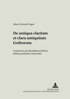 De antiqua claritate et clara antiquitate Gothorum - Schmidt-Voges, Inken