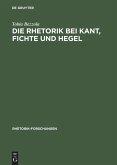 Die Rhetorik bei Kant, Fichte und Hegel