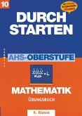 Durchstarten. AHS Mathematik 6. Klasse. Übungsbuch mit Lösungen