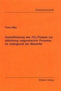 Quantifizierung des CO2-Flusses zur Abbildung magmatischer Prozesse im Untergrund der Westeifel - May, Franz