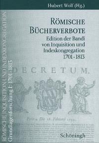 Römische Inquisition und Indexkongregation. Grundlagenforschung: 1701-1813 / Grundlagenforschung I: 1701-1813