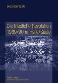 Die friedliche Revolution 1989/90 in Halle/Saale