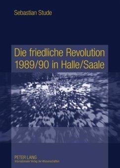 Die friedliche Revolution 1989/90 in Halle/Saale - Stude, Sebastian