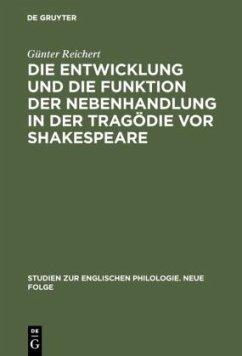 Die Entwicklung und die Funktion der Nebenhandlung in der Tragödie vor Shakespeare - Reichert, Günter