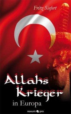 Allahs Krieger in Europa - Siefert, Fritz