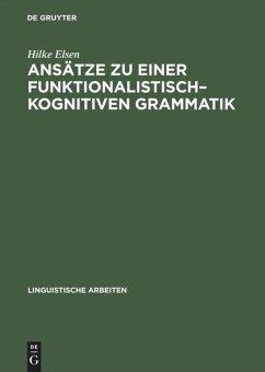 Ansätze zu einer funktionalistisch-kognitiven Grammatik - Elsen, Hilke