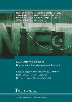 Muslimische Weblogs - Engelmann, Kerstin; Günther, Friederike; Heise, Nele