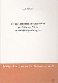 Die erste Internationale als Problem der deutschen Politik in der Reichsgründungszeit
