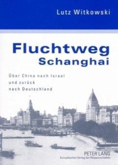 Fluchtweg Schanghai - Witkowski, Lutz