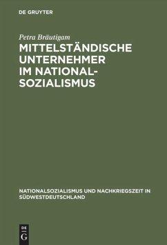 Mittelständische Unternehmer im Nationalsozialismus - Bräutigam, Petra
