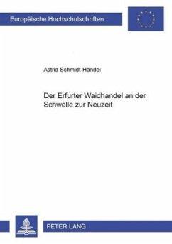 Der Erfurter Waidhandel an der Schwelle zur Neuzeit - Schmidt-Händel, Astrid