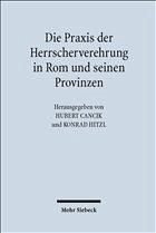 Die Praxis der Herrscherverehrung in Rom und seinen Provinzen - Cancik, Hubert / Hitzl, Konrad (Hgg.)