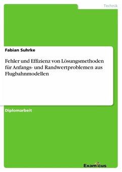 Fehler und Effizienz von Lösungsmethoden für Anfangs- und Randwertproblemen aus Flugbahnmodellen - Suhrke, Fabian