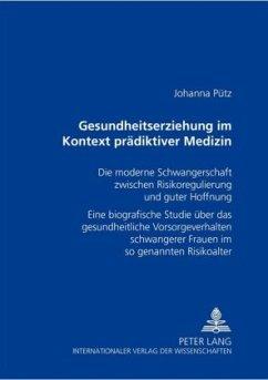 Gesundheitserziehung im Kontext prädiktiver Medizin - Pütz, Johanna