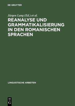 Reanalyse und Grammatikalisierung in den romanischen Sprachen - Lang, Jürgen / Neumann-Holzschuh, Ingrid (Hgg.)
