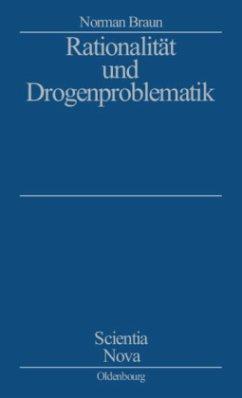 Rationalität und Drogenproblematik - Braun, Norman