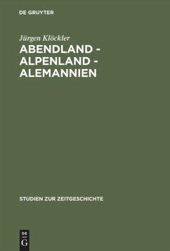 Abendland, Alpenland, Alemannien - Klöckler, Jürgen