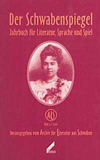 Der Schwabenspiegel. Jahrbuch für Literatur, Sprache und Spiel / Der Schwabenspiegel. Jahrbuch für Literatur, Sprache und Spiel