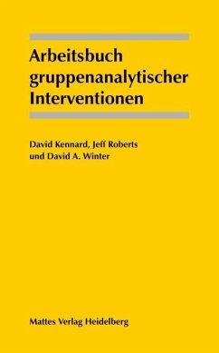 Arbeitsbuch gruppenanalytischer Interventionen - Kennard, David; Roberts, Jeff; Winter, David A
