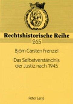 Das Selbstverständnis der Justiz nach 1945 - Frenzel, Björn Carsten