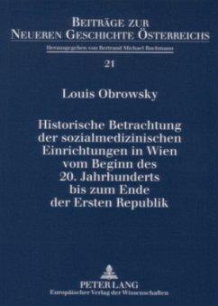 Historische Betrachtung Der Sozialmedizinischen Einrichtungen in Wien Vom Beginn Des 20. Jahrhunderts Bis Zum Ende Der Ersten Republik - Obrowsky, Louis
